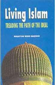 Living Islam Treading The Path Of The Ideal