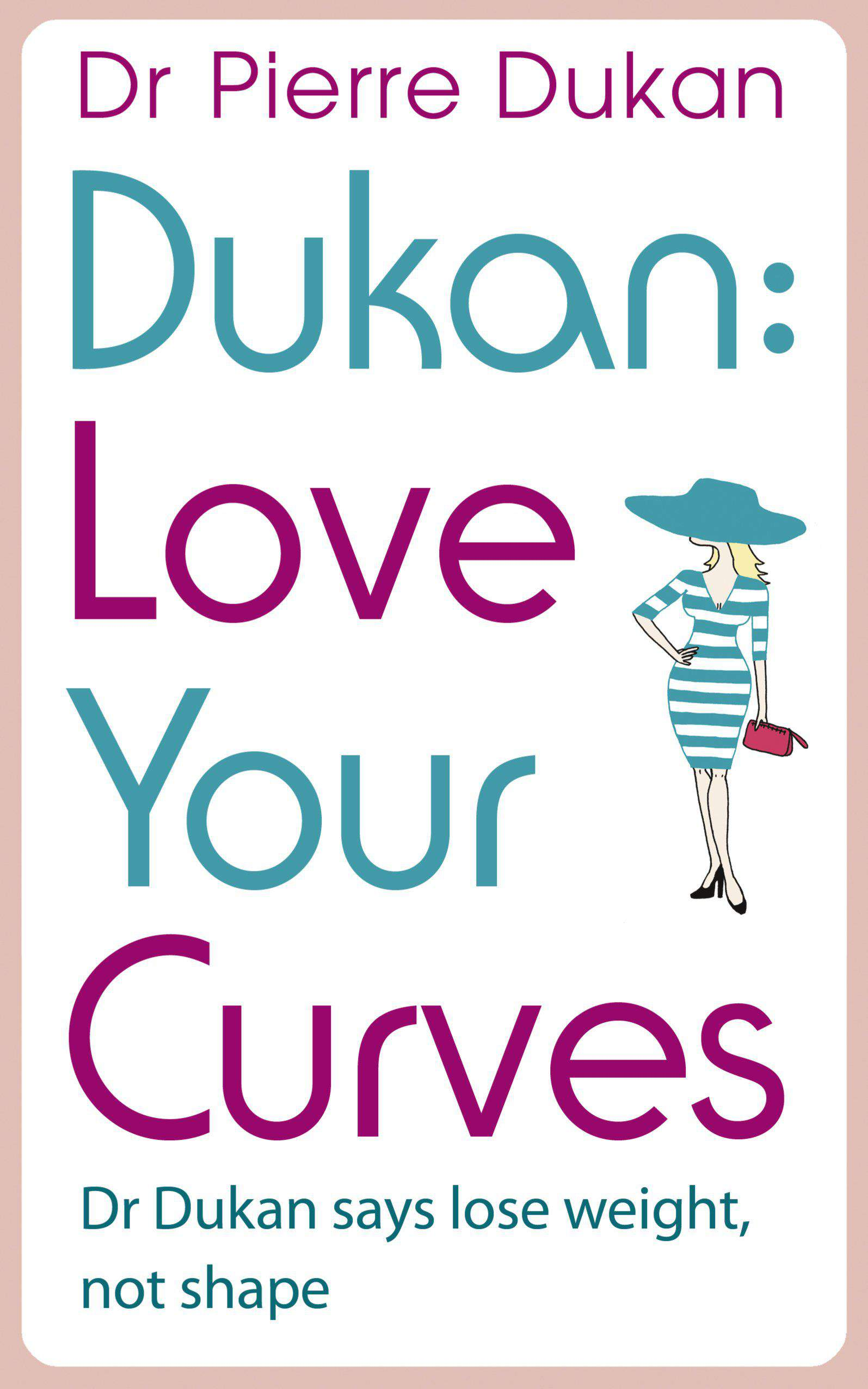 Love Your Curves Dr Dukan Says Lose Weight Not Shape Dukan Diet
