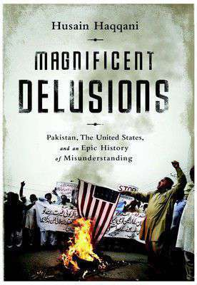 Magnificent Delusions Pakistan, the United States, and Global Jihad