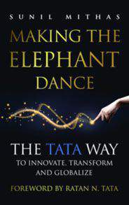 Making the Elephant Dance The Tata Way to Innovate Transform and Globalize