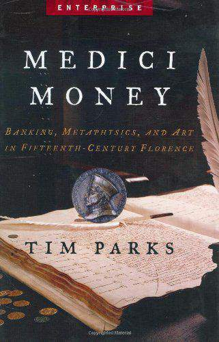 Medici Money: Banking Metaphysics and Art in FifteenthCentury Florence Enterprise H