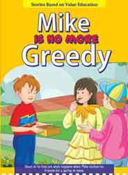 Mike Is No More Greedy   Stories Based on Value Education -