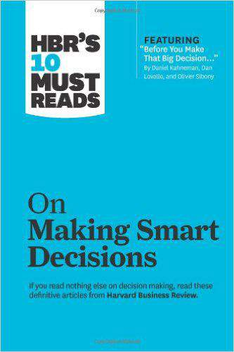 Must Reads on Making Smart Decisionswith featured article Before You Make That Big Decision by Daniel 0 Kahneman Dan Lovallo and Olivier Sibony