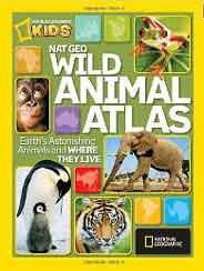 Nat Geo Wild Animal Atlas Earths Astonishing Animals and Where They Live