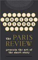 Object Lessons: The Paris Review Presents the Art of the Short Stor