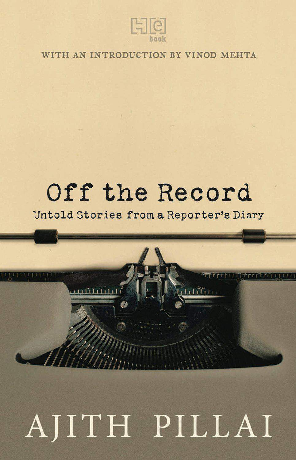 Off the Record Untold Stories from a Reporters Diary