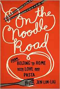 On the Noodle Road: From Beijing to Rome with Love and Pasta