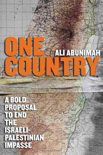 One Country: A Bold Proposal to End the IsraeliPalestinian Impasse