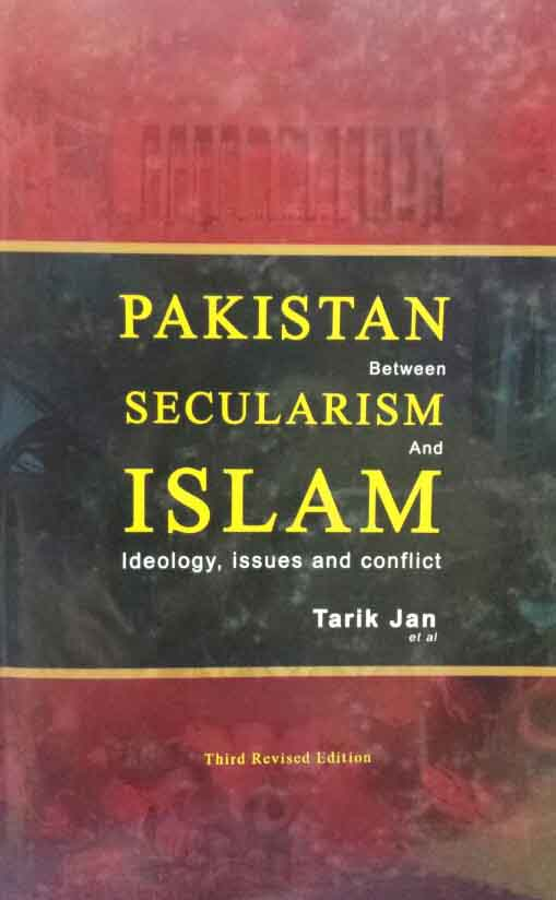 PAKISTAN BETWEEN SECULARISM AND ISLAM IDEOLOGY, ISSUES AND CONFLICT