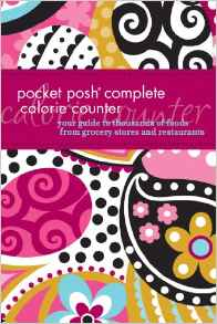 Pocket Posh Complete Calorie Counter: Your Guide to Thousands of Foods from Grocery Stores and Restaurants