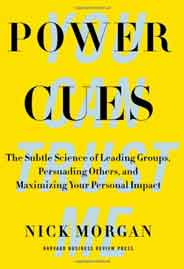Power CuesThe Subtle Science of Leading Groups Persuading Othersand Maximizing Your Personal Impact