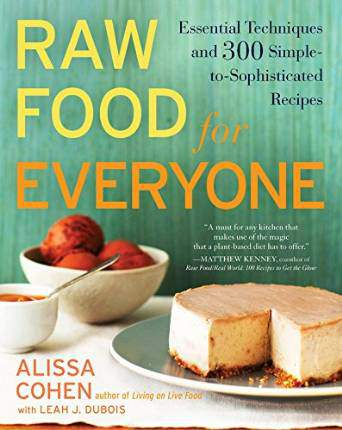 Raw Food for Everyone: Essential Techniques And 300 Simple To Sophisticated Recipes
