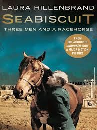 Sea biscuit : Three Men and a Racehorse -