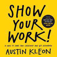 Show Your Work 10 Ways to Share Your Creativity and Get Discovered