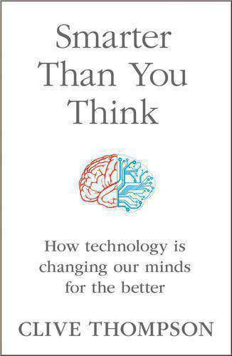 Smarter Than You Think How Technology is Changing Our Minds for the Better :