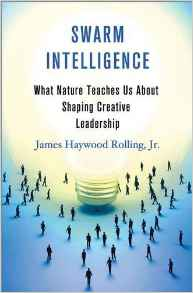 Swarm Intelligence What Nature Teaches Us About Shaping Creative Leadership