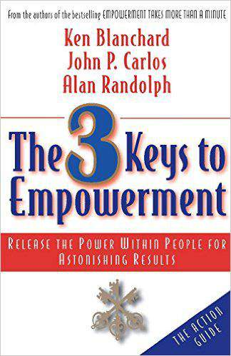 The 3 Keys to Empowerment : Release the Power Within People for Astonishing Results