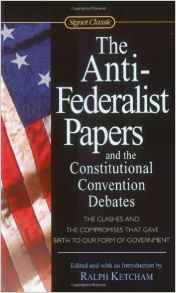 The AntiFederalist Papers and the Constitutional Convention Debates Signet Classics