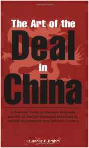 The Art of the Deal in China A Practical Guide to BusineEtiquette and the 36 Martial Strategies Employed by Chinese Businessmen and Officials in China