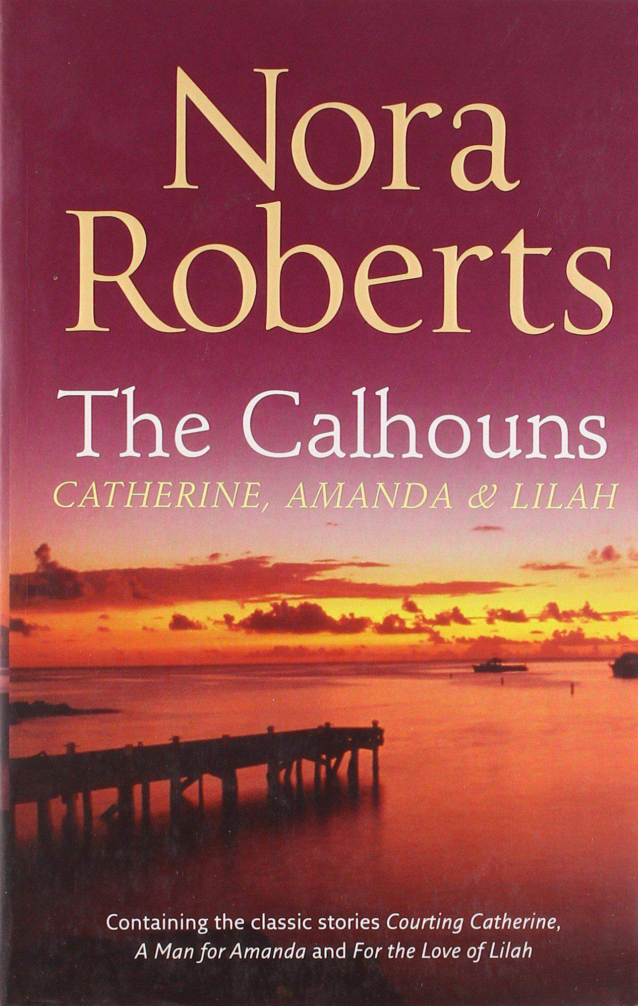 The Calhouns: Catherine Amanda and Lilah: Courting Catherine / A Man For Amanda / For The Love Of Lilah