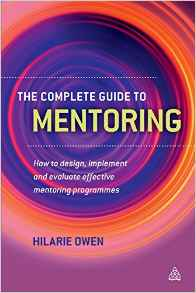 The Complete Guide To Mentoring: How to Design Implement and Evaluate Effective Mentoring Programmes