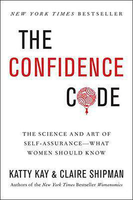 The Confidence Code The Science and Art of Self Assurance What Women Should Know