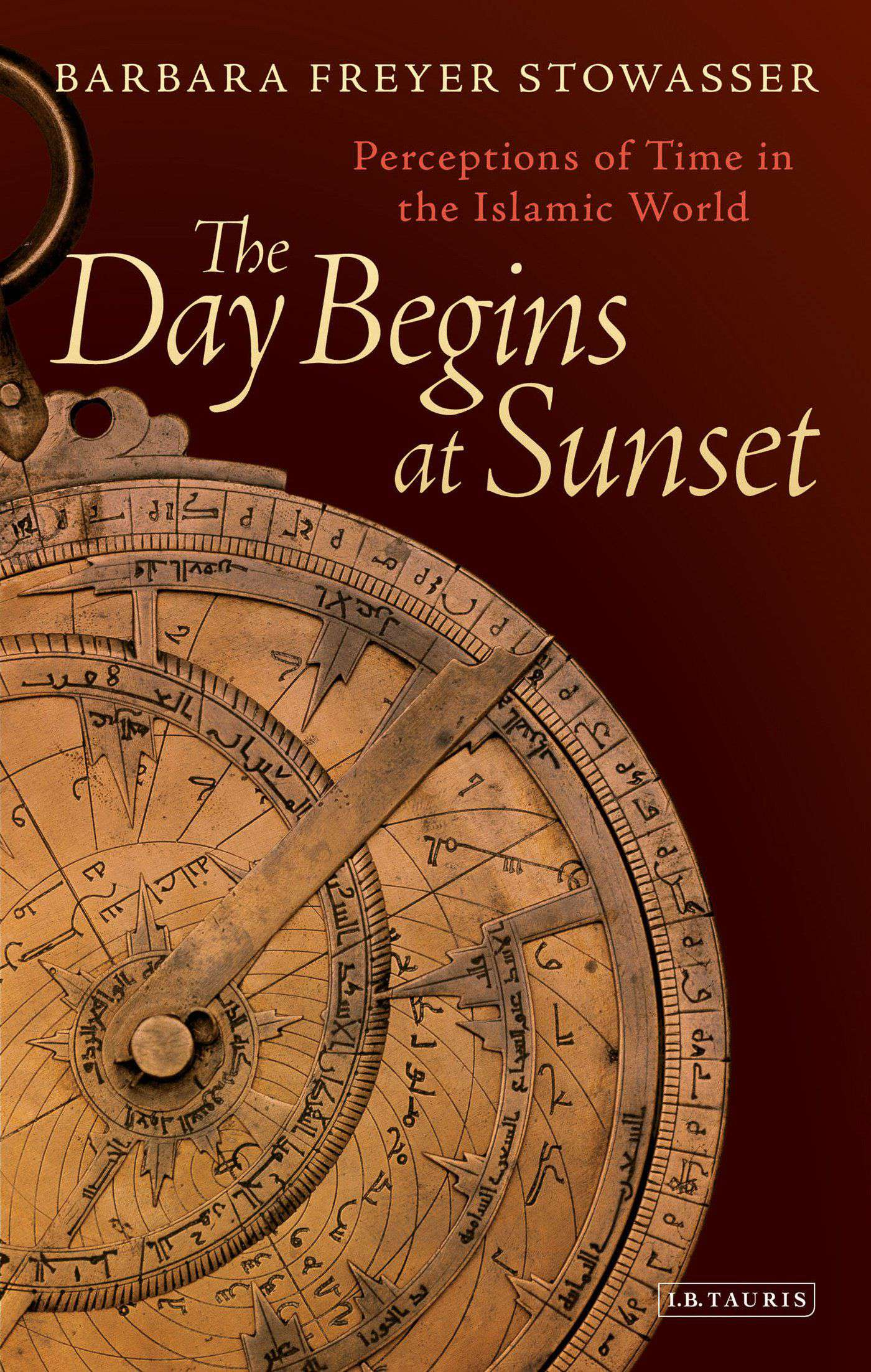 The Day Begins at Sunset: Perceptions of Time in the Islamic World (Library of Middle East History)