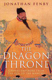 The Dragon Throne: Chinas Emperors from the Qin to the Manchu