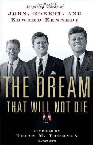 The Dream That Will Not Die: Inspiring Words of John Robert and Edward Kennedy