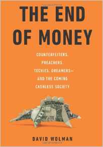 The End of Money: Counterfeiters Preachers Techies Dreamersand the Coming Cashless Society