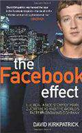 The Facebook Effect: The Real Inside Story of Mark Zuckerberg and the Worlds Fastest Growing Company: The Inside Story of the Company That is Connecting the World
