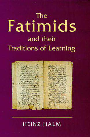 The Fatimids and Their Traditions of Learning Ismaili Heritage Series