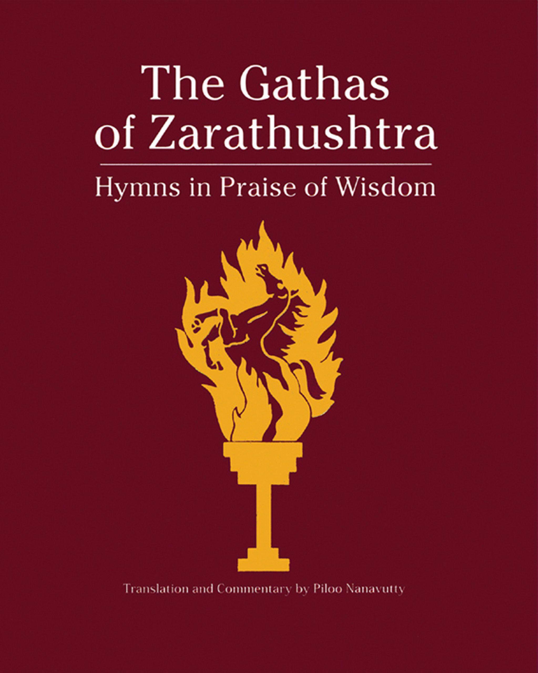 The Gathas of Zarathustra: Hymns in Praise of Wisdom