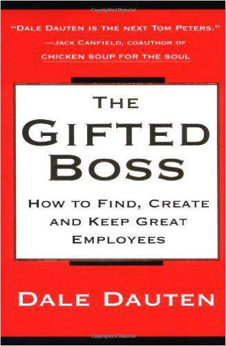 The Gifted Boss : How To Find Create And Keep Great Employees