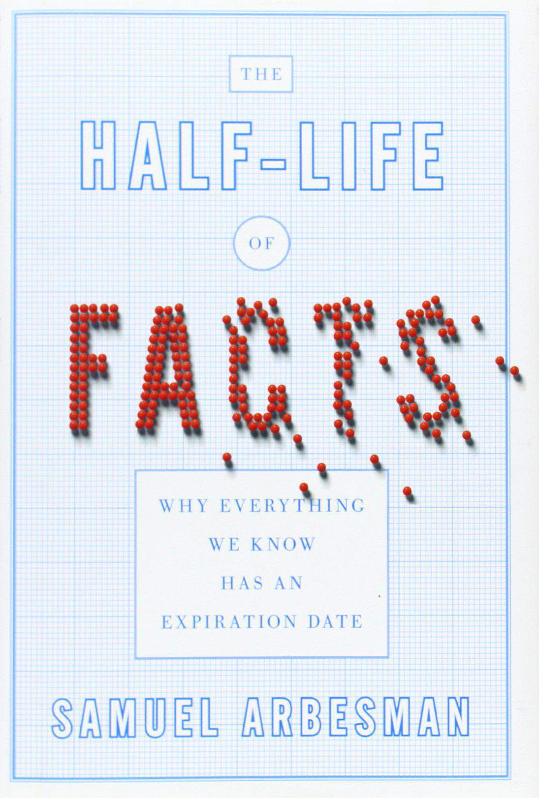The HalfLife of Facts: Why Everything We Know Has an Expiration Date