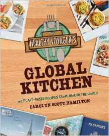 The Healthy Voyagers Global Kitchen 150 Plantbased Recipes from Around the World