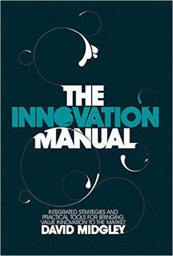 The Innovation Manual Integrated Strategies And Practical Tools For Bringing Value Innovation To The Market