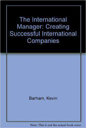 The International Manager: Creating Successful International Companies
