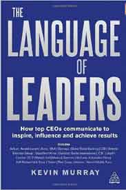 The Language of Leaders How Top CEOs Communicate to Inspire Influence and Achieve Results