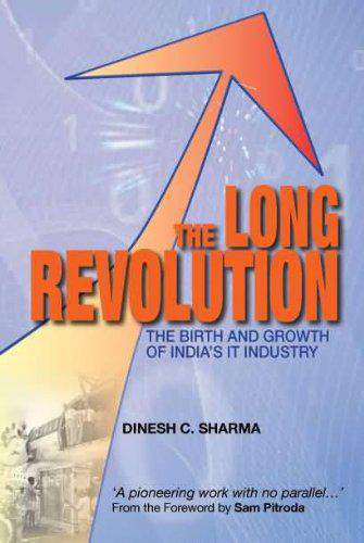The Long Revolution: The Birth and Growth of India`s IT Industry :