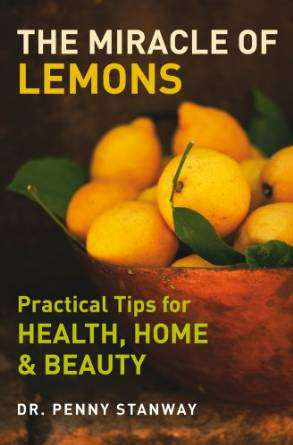 The Miracle of Lemons Practical Tips For Health Home And Beauty