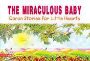 The Miraculous Baby Quran Stories For Little Hearts