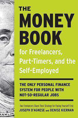 The Money Book for Freelancers PartTimers and the SelfEmployed: The Only Personal Finance System for People with NotSoRegular Jobs