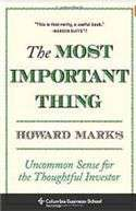 The Most Important Thing: Uncommon Sense for the Thoughtful Investor: Uncommon Sense for Thoughtful Investors Columbia Business School Publishing