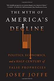 The Myth of Americas Decline  Politics Economics and a Half Century of False Prophecies