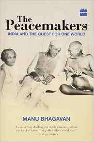 The Peace makers: India and the Quest for One World -