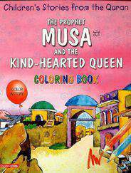 The Prophet Musa And The Hearted Queen Quran Stories Coloring Book