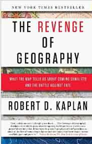 The Revenge of Geography What the Map Tells Us about Coming Conflicts and the Battle Against Fate