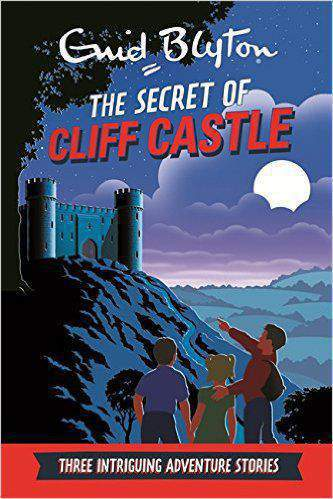 The Secret of Cliff Castle: Three Intriguing Adventure Stories Enid Blyton: Adventure Collection