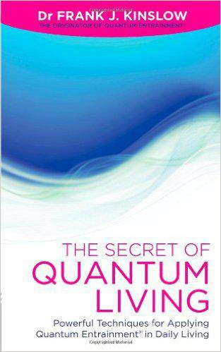 The Secret of Quantum Living Powerful Techniques for Rapid Healing